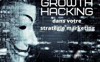 Growth hacking : pourquoi l'intégrer dans la stratégie marketing de son entreprise?